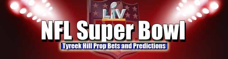 NFL Super Bowl Betting Kansas City Chiefs vs Tampa Bay Buccaneers Tyreek Hill Prop Bets and Predictions