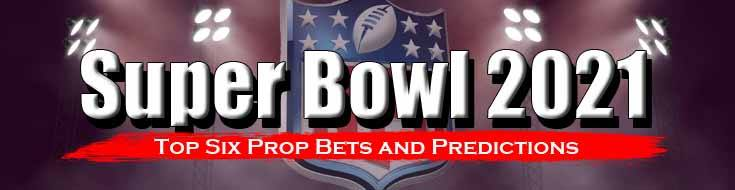 Super Bowl 2021 Top Six Prop Bets and Predictions