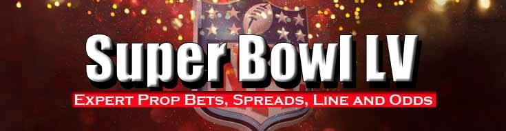 Super Bowl LV Expert Prop Bets Spreads Line and Odds