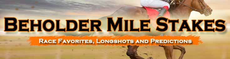 2021 Beholder Mile Stakes Race Favorites Longshots and Predictions