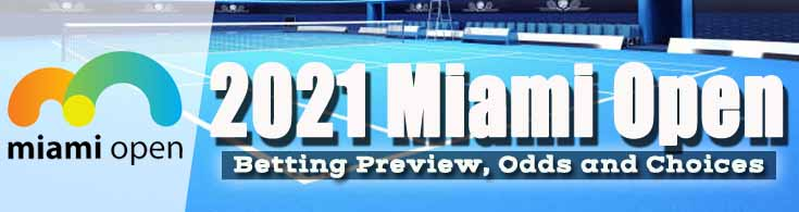 2021 Miami Open Betting Preview, Odds and Choices