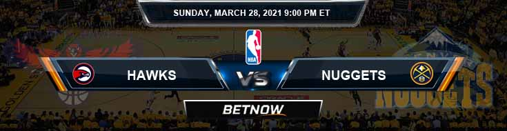 Atlanta Hawks vs Denver Nuggets 3-28-2021 Spread Picks and Previews