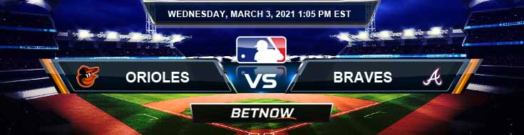 Baltimore Orioles vs Atlanta Braves 03/03/2021 Spring Training Odds, Picks and MLB Predictions