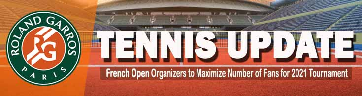 French Open Organizers to Maximize Number of Fans for 2021 Tournament