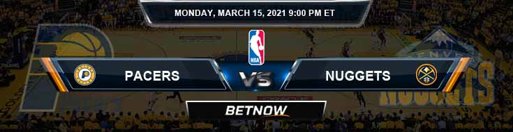 Indiana Pacers vs Denver Nuggets 3-15-2021 Odds Picks and Previews