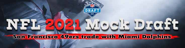 NFL 2021 Mock Draft San Francisco 49ers Trade with Miami Dolphins