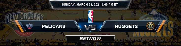 New Orleans Pelicans vs Denver Nuggets 3-21-2021 NBA Spread and Picks