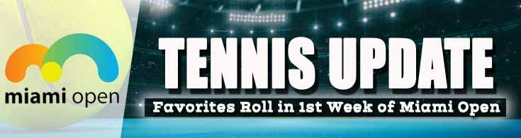 Tennis Update Favorites Roll in 1st Week of Miami Open