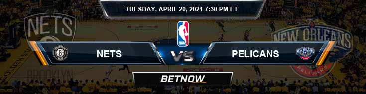 Brooklyn Nets vs New Orleans Pelicans 4-20-2021 Spread Odds and Picks