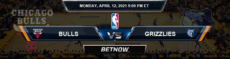 Chicago Bulls vs Memphis Grizzlies 4-12-2021 Odds Picks and Previews