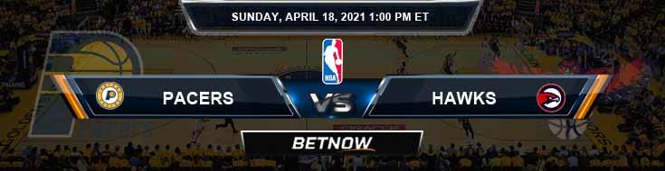 Indiana Pacers vs Atlanta Hawks 4-18-2021 Spread Picks and Previews