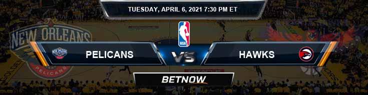 New Orleans Pelicans vs Atlanta Hawks 4-6-2021 Odds Spread and Picks