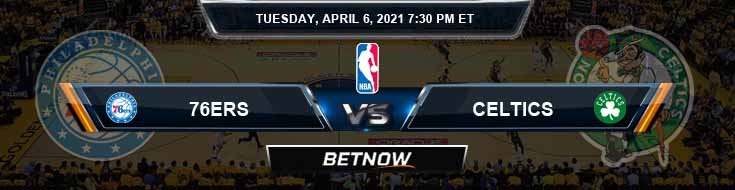 Philadelphia 76ers vs Boston Celtics 4-6-2021 NBA Picks and Previews
