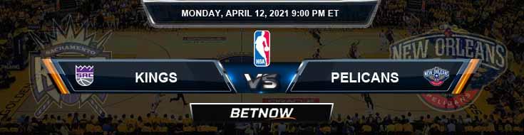 Sacramento Kings vs New Orleans Pelicans 4-12-2021 NBA Odds and Picks