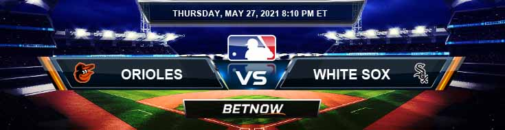 Baltimore Orioles vs Chicago White Sox 05-27-2021 Tips Forecast and Baseball Betting