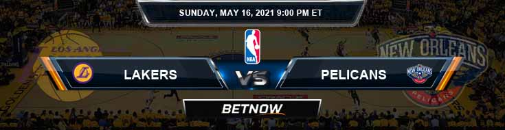 Los Angeles Lakers vs New Orleans Pelicans 5-16-2021 NBA Odds and Picks