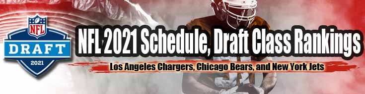 NFL 2021 Schedule Draft Class Rankings Los Angeles Chargers Chicago Bears and New York Jets Top the List
