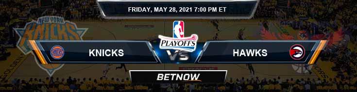 New York Knicks vs Atlanta Hawks 5-28-2021 Odds Picks and Previews