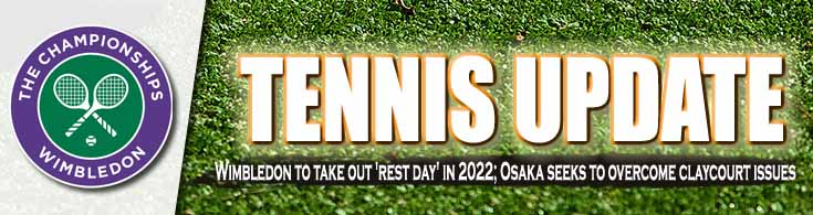 Tennis Update Wimbledon in 2022 to Take Out 'Rest Day' Osaka Seeks to Overcome Claycourt Issues