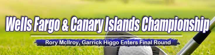 Wells Fargo and Canary Island Championship Rory Mcllroy Garrick Higgo Enters Final Round