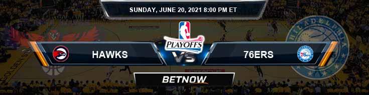 Atlanta Hawks vs Philadelphia 76ers 6-20-2021 Odds Picks and Previews