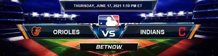 Baltimore Orioles vs Cleveland Indians 06-17-2021 Tips Forecast and Baseball Betting