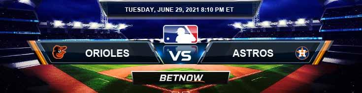 Baltimore Orioles vs Houston Astros 06-29-2021 Predictions Previews and Spread