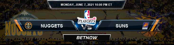 Denver Nuggets vs Phoenix Suns 6-7-2021 Picks Previews and Prediction