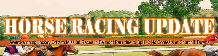 Horse Racing Update Award-winning Jockey Ortiz to Miss 30 Races in Belmont Park due to Spill 2 No Contests at Churchill Downs