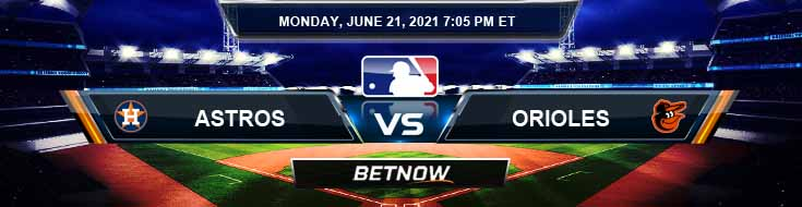Houston Astros vs Baltimore Orioles 06-21-2021 Spread Game Analysis and Tips