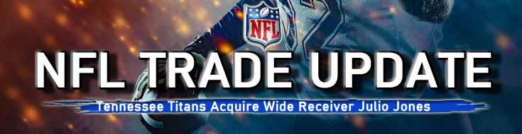 NFL Trade Update Tennessee Titans Acquire Wide Receiver Julio Jones