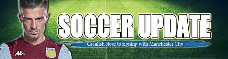 Soccer Update Man City Targeting Aston Villa's Jack Grealish