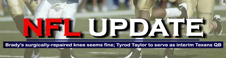 Super Bowl 2022 Update : Brady's surgically-repaired knee seems fine; Tyrod Taylor to serve as interim Texans QB