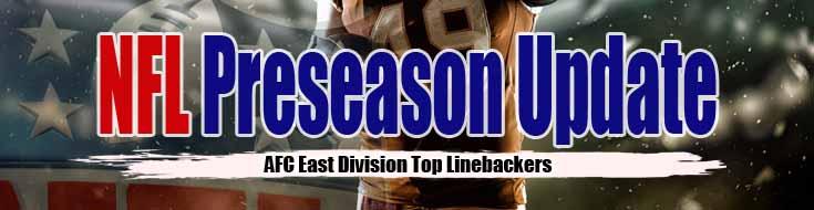 NFL Preseason Update AFC East Division Top Linebackers