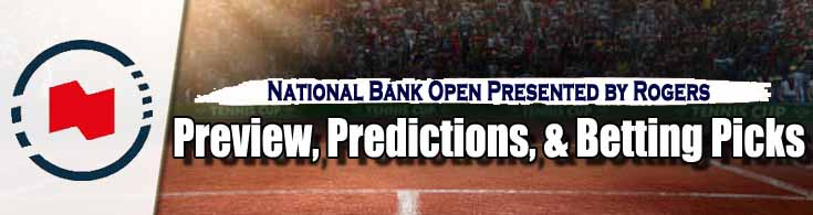 National Bank Open Presented by Rogers Tennis Preview Predictions and Betting Picks