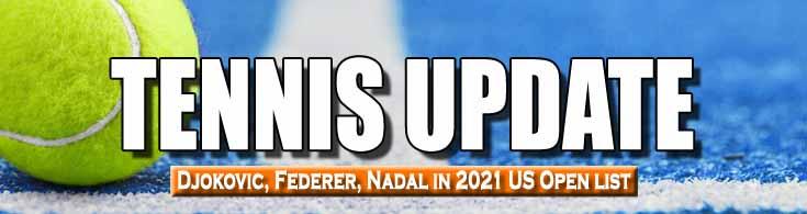 Tennis Update Djokovic Federer Nadal in 2021 US Open List