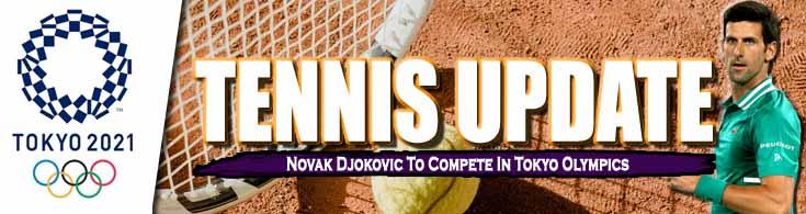 Tennis Update Novak Djokovic To Compete In Tokyo Olympics
