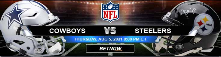 Dallas Cowboys vs Pittsburgh Steelers 08-05-2021 Odds Picks and Predictions