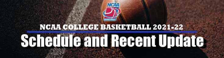 NCAA College Basketball 2021-22 Schedule Recent Update