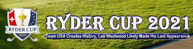 Ryder Cup 2021 Team USA Creates History Lee Westwood Likely Made His Last Appearance