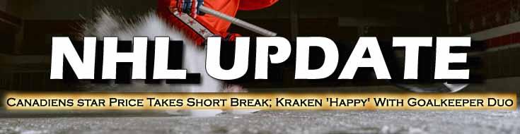 Canadiens star Price Takes Short Break Kraken 'Happy' With Goalkeeper Duo