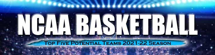 College Basketball Top Five Potential Teams 2021-22 Season