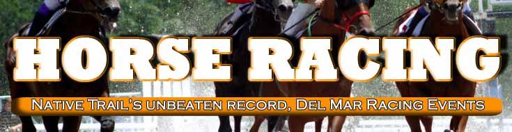 Horseracing Update Native Trail's Unbeaten Record, Del Mar Racing Events